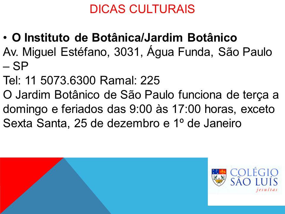 DICAS CULTURAIS O Instituto de Botânica/Jardim Botânico Av. Miguel Estéfano, 3031, Água Funda, São Paulo – SP Tel: 11 5073.6300 Ramal: 225 O Jardim Bo