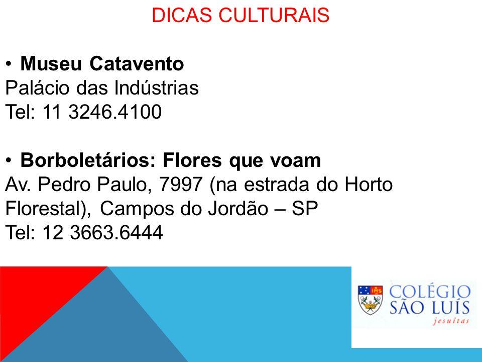 DICAS CULTURAIS Museu Catavento Palácio das Indústrias Tel: 11 3246.4100 Borboletários: Flores que voam Av. Pedro Paulo, 7997 (na estrada do Horto Flo