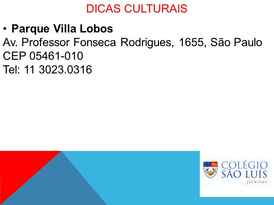 DICAS CULTURAIS Parque Villa Lobos Av. Professor Fonseca Rodrigues, 1655, São Paulo CEP 05461-010 Tel: 11 3023.0316