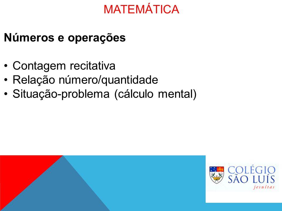 MATEMÁTICA Números e operações Contagem recitativa Relação número/quantidade Situação-problema (cálculo mental)