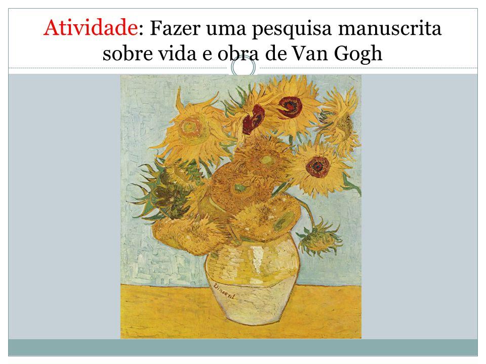 Atividade : Fazer uma pesquisa manuscrita sobre vida e obra de Van Gogh