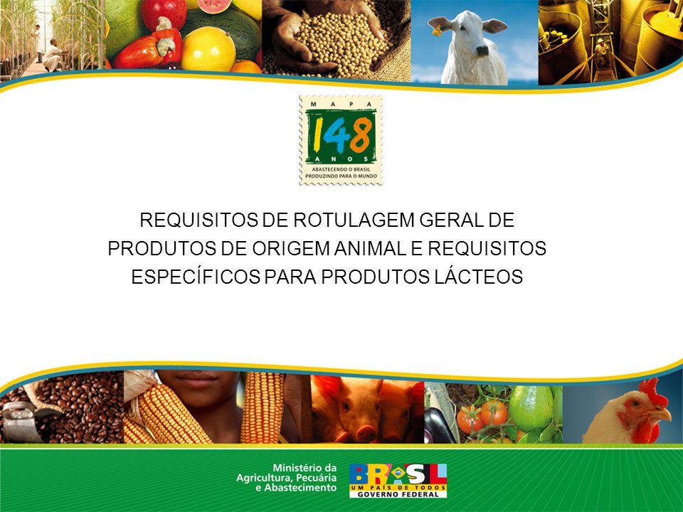 LEGISLAÇÃO GERAL ROTULAGEM DE PRODUTOS LÁCTEOS Regulamento de Inspeção Industrial e Sanitária de Produtos de Origem Animal – RIISPOA.