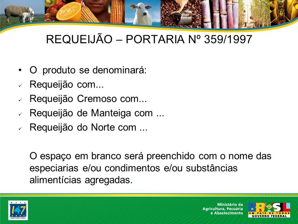 REQUEIJÃO – PORTARIA Nº 359/1997 O produto se denominará: Requeijão com...