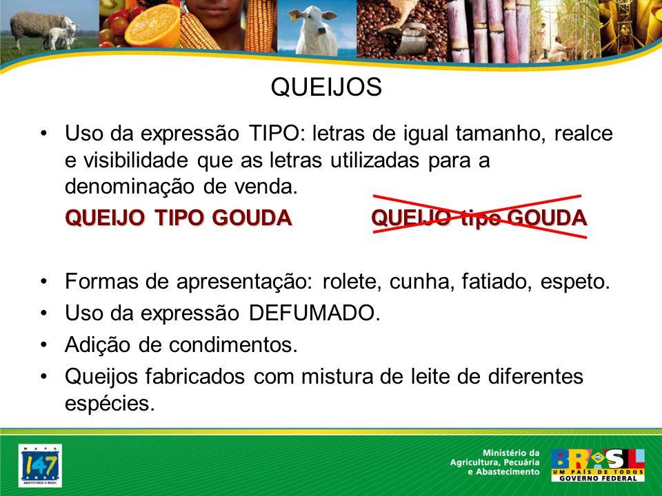 QUEIJOS Uso da expressão TIPO: letras de igual tamanho, realce e visibilidade que as letras utilizadas para a denominação de venda.