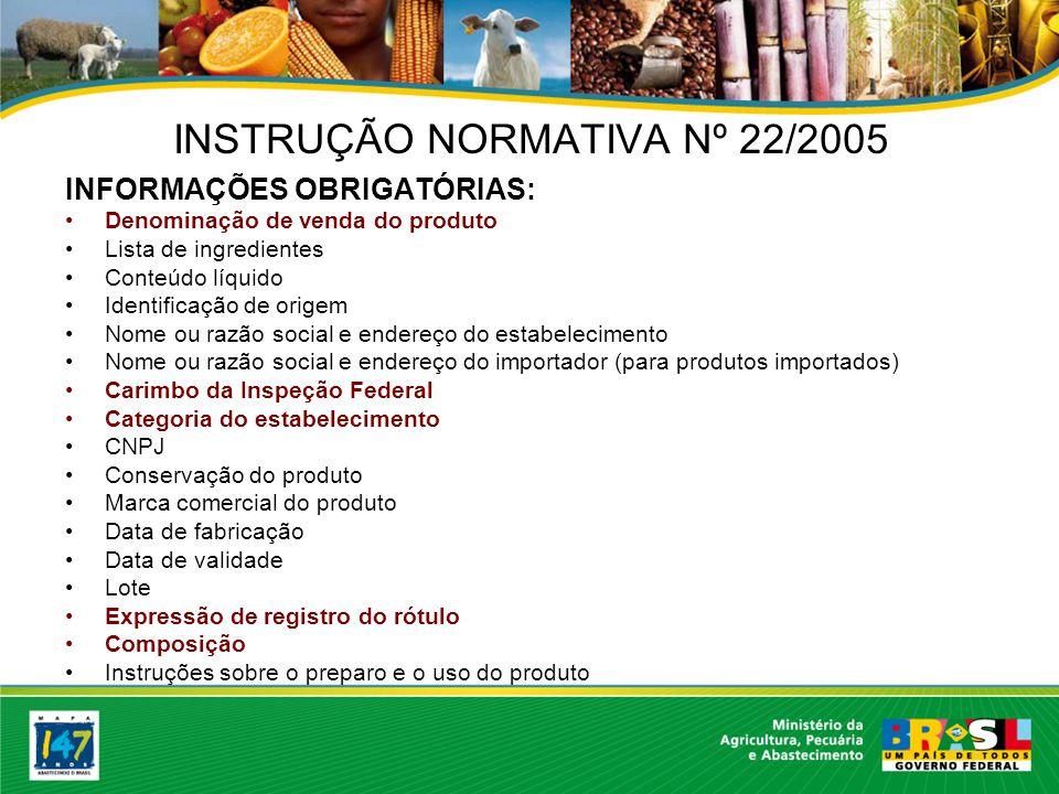 Apresentação da informação obrigatória: Denominação de venda: Conforme estabelecido no Regulamento Técnico de Identidade e Qualidade ou RIISPOA.