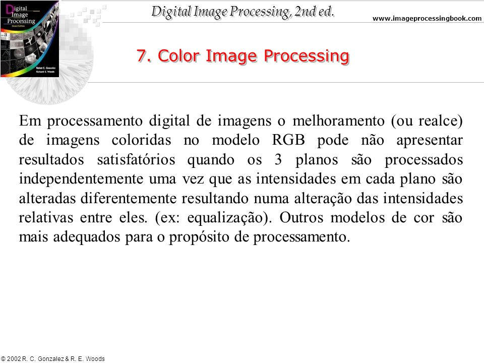 Digital Image Processing, 2nd ed. www.imageprocessingbook.com © 2002 R. C. Gonzalez & R. E. Woods 7. Color Image Processing Em processamento digital d