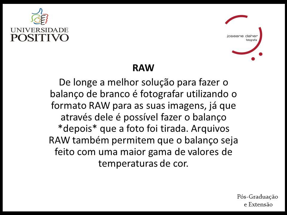Pós-Graduação e Extensão RAW De longe a melhor solução para fazer o balanço de branco é fotografar utilizando o formato RAW para as suas imagens, já que através dele é possível fazer o balanço *depois* que a foto foi tirada.