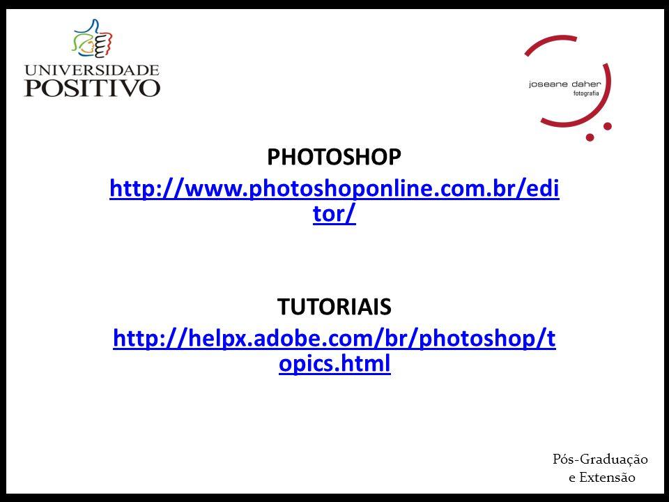Pós-Graduação e Extensão PHOTOSHOP http://www.photoshoponline.com.br/edi tor/ TUTORIAIS http://helpx.adobe.com/br/photoshop/t opics.html