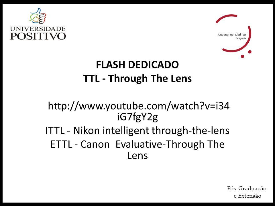 Pós-Graduação e Extensão http://photo.stackexchange.com/que stions/16643/what-are-the- differences-between-e-ttl-i-ttl-and-p- ttl http://www.scantips.com/lights/ttl.h tml
