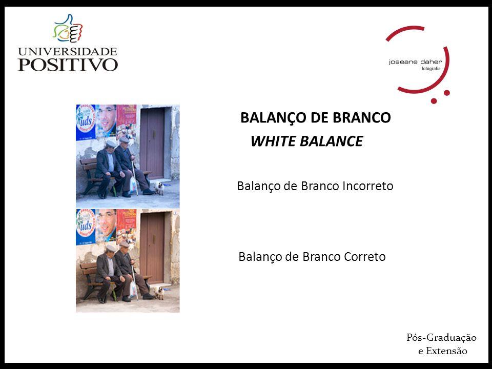 Pós-Graduação e Extensão BALANÇO DE BRANCO WHITE BALANCE Balanço de Branco Incorreto Balanço de Branco Correto