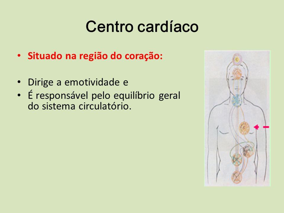 Centro cardíaco Situado na região do coração: Dirige a emotividade e É responsável pelo equilíbrio geral do sistema circulatório.