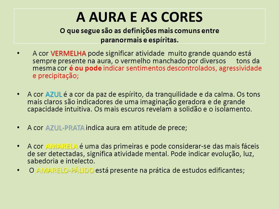 A AURA E AS CORES O que segue são as definições mais comuns entre paranormais e espíritas.