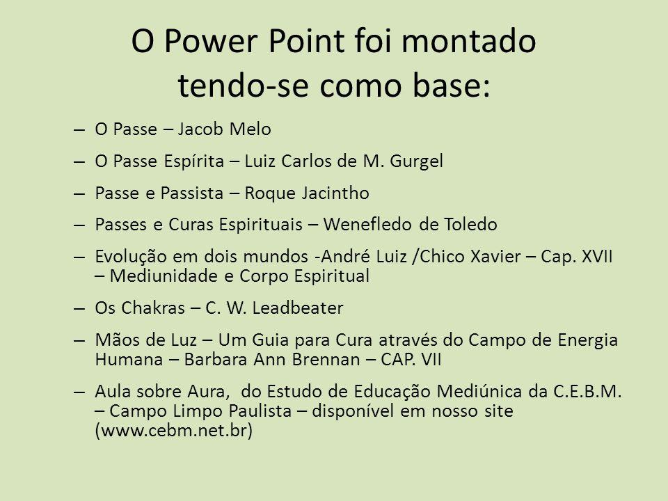 O Power Point foi montado tendo-se como base: – O Passe – Jacob Melo – O Passe Espírita – Luiz Carlos de M.
