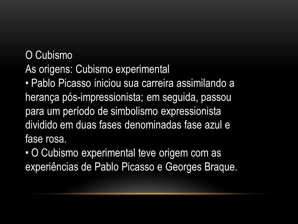 O Cubismo As origens: Cubismo experimental Pablo Picasso iniciou sua carreira assimilando a herança pós-impressionista; em seguida, passou para um per