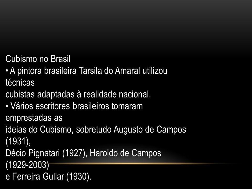 Cubismo no Brasil A pintora brasileira Tarsila do Amaral utilizou técnicas cubistas adaptadas à realidade nacional. Vários escritores brasileiros toma