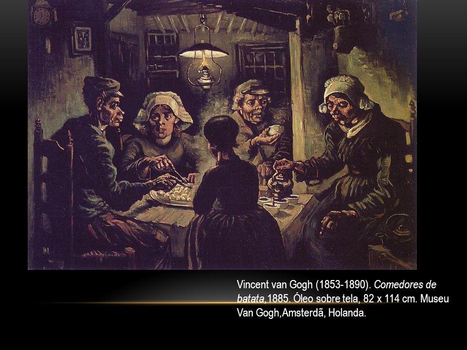 Vincent van Gogh (1853-1890). Comedores de batata,1885. Óleo sobre tela, 82 x 114 cm. Museu Van Gogh,Amsterdã, Holanda.