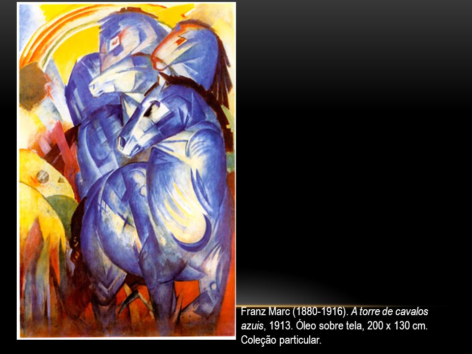 Franz Marc (1880-1916). A torre de cavalos azuis, 1913. Óleo sobre tela, 200 x 130 cm. Coleção particular.
