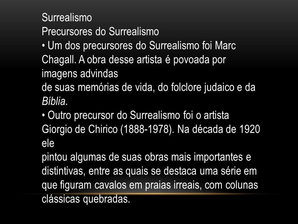 Surrealismo Precursores do Surrealismo Um dos precursores do Surrealismo foi Marc Chagall. A obra desse artista é povoada por imagens advindas de suas