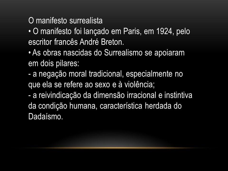 O manifesto surrealista O manifesto foi lançado em Paris, em 1924, pelo escritor francês André Breton. As obras nascidas do Surrealismo se apoiaram em