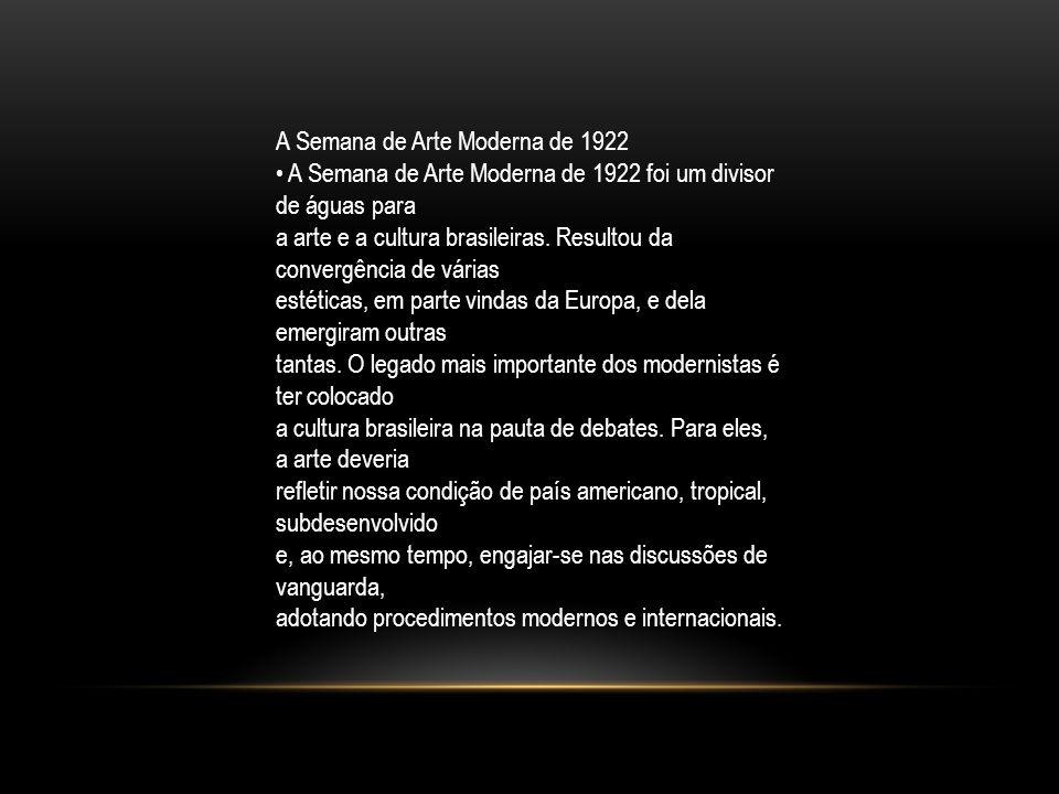 A Semana de Arte Moderna de 1922 A Semana de Arte Moderna de 1922 foi um divisor de águas para a arte e a cultura brasileiras. Resultou da convergênci