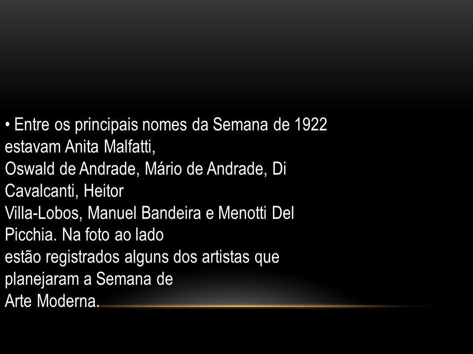 Entre os principais nomes da Semana de 1922 estavam Anita Malfatti, Oswald de Andrade, Mário de Andrade, Di Cavalcanti, Heitor Villa-Lobos, Manuel Ban