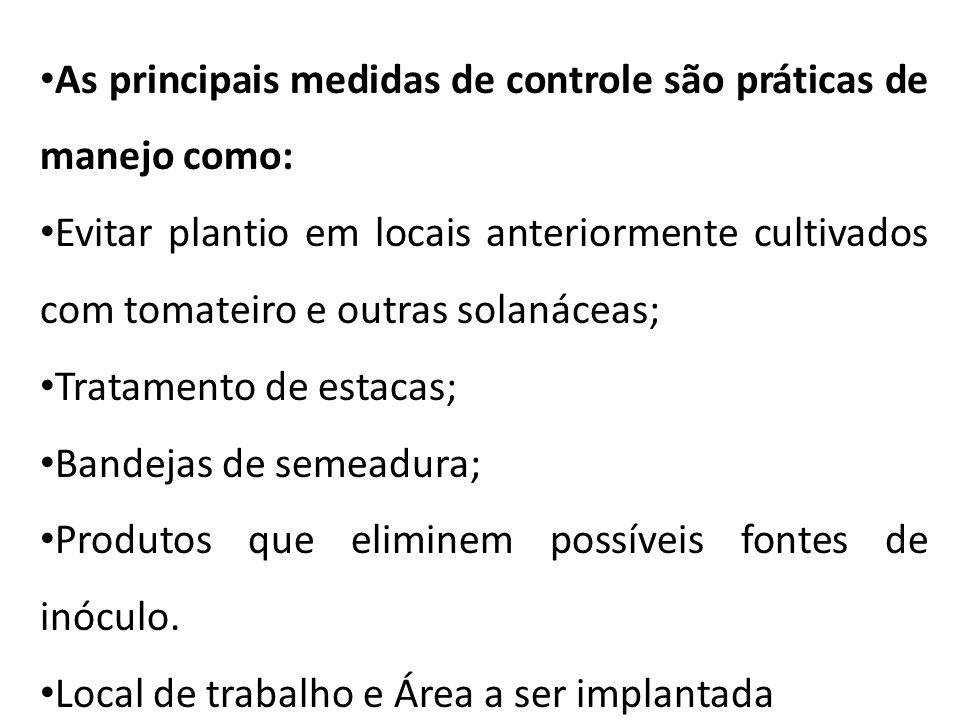 As principais medidas de controle são práticas de manejo como: Evitar plantio em locais anteriormente cultivados com tomateiro e outras solanáceas; Tr