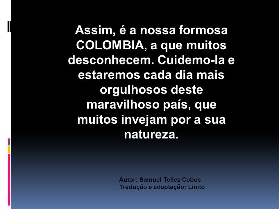 Assim, é a nossa formosa COLOMBIA, a que muitos desconhecem.