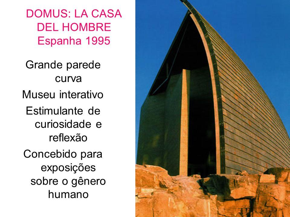 DOMUS: LA CASA DEL HOMBRE Espanha 1995 Grande parede curva Museu interativo Estimulante de curiosidade e reflexão Concebido para exposições sobre o gê