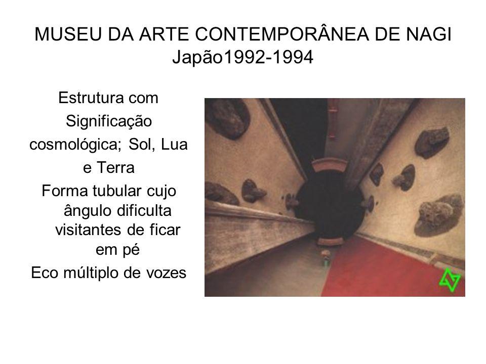 MUSEU DA ARTE CONTEMPORÂNEA DE NAGI Japão1992-1994 Estrutura com Significação cosmológica; Sol, Lua e Terra Forma tubular cujo ângulo dificulta visita
