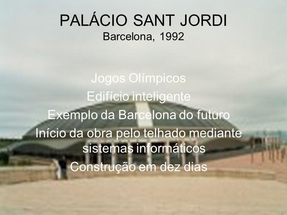 PALÁCIO SANT JORDI Barcelona, 1992 Jogos Olímpicos Edifício inteligente Exemplo da Barcelona do futuro Início da obra pelo telhado mediante sistemas i