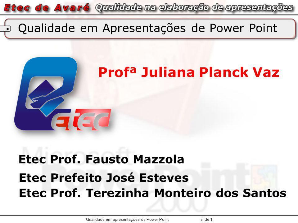 Qualidade em Apresentações de Power Point Profª Juliana Planck Vaz Etec Prof. Fausto Mazzola Etec Prefeito José Esteves Qualidade em apresentações de