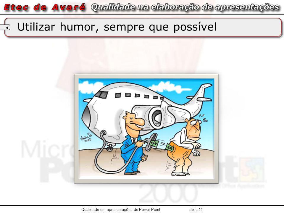 Utilizar humor, sempre que possível Qualidade em apresentações de Power Point slide 14