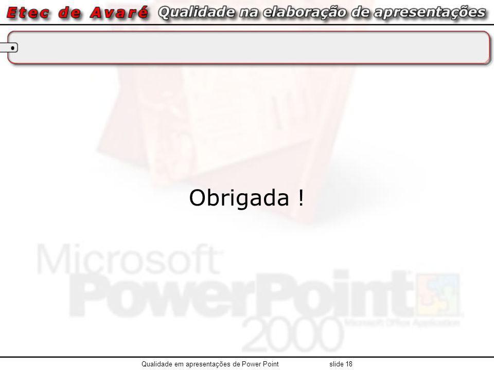 Obrigada ! Qualidade em apresentações de Power Point slide 18