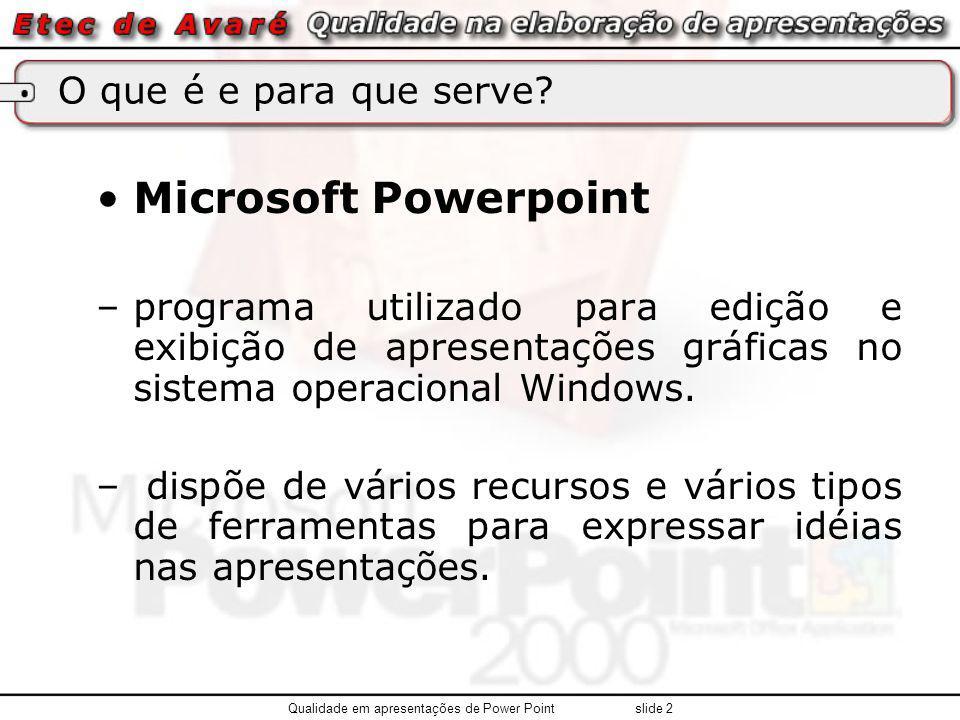 O que é e para que serve? Microsoft Powerpoint –programa utilizado para edição e exibição de apresentações gráficas no sistema operacional Windows. –