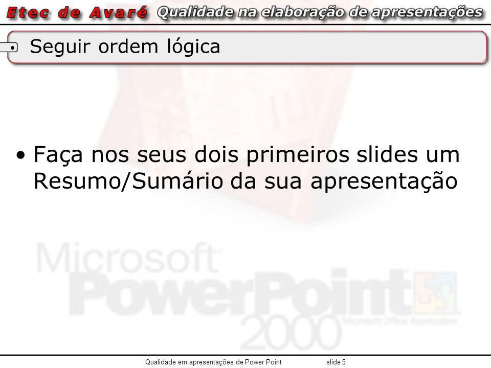 Seguir ordem lógica Faça nos seus dois primeiros slides um Resumo/Sumário da sua apresentação Qualidade em apresentações de Power Point slide 5