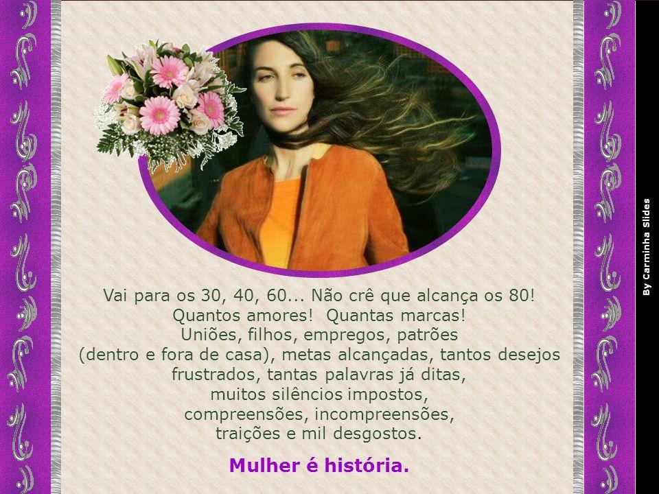 By Carminha Slides Quando já passa dos 20, quantas histórias já conta.