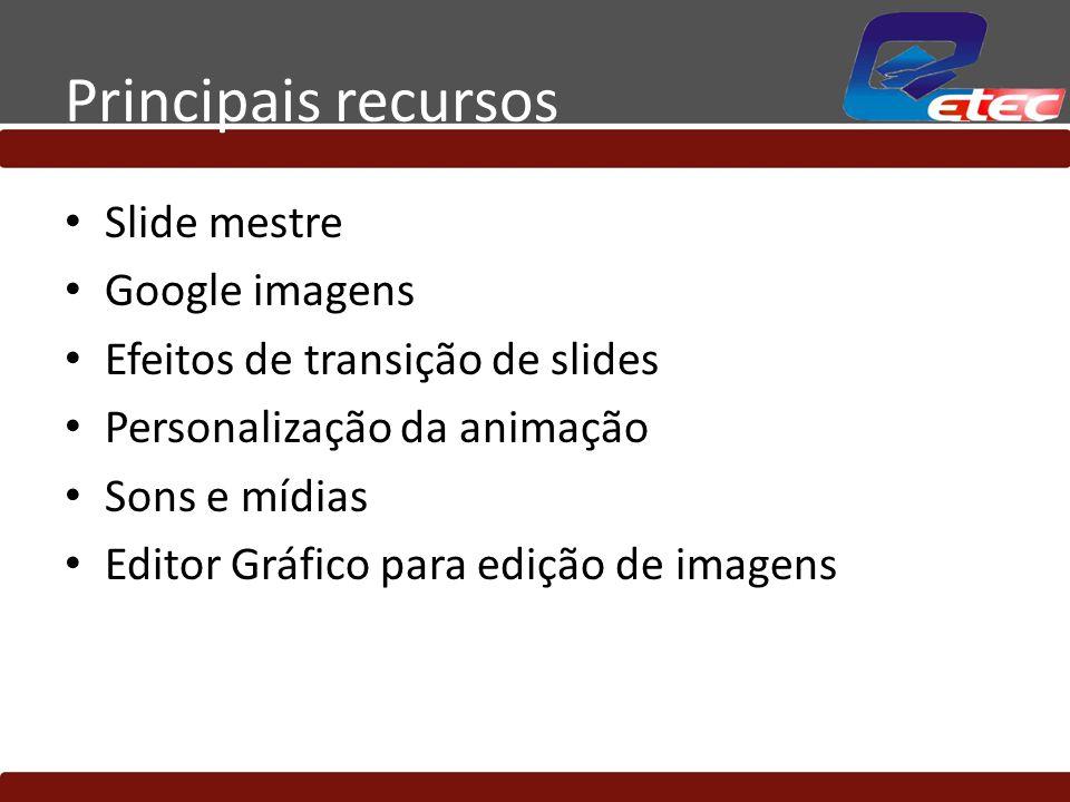 Principais recursos Slide mestre Google imagens Efeitos de transição de slides Personalização da animação Sons e mídias Editor Gráfico para edição de