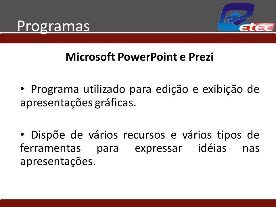 Microsoft PowerPoint e Prezi Programa utilizado para edição e exibição de apresentações gráficas. Dispõe de vários recursos e vários tipos de ferramen
