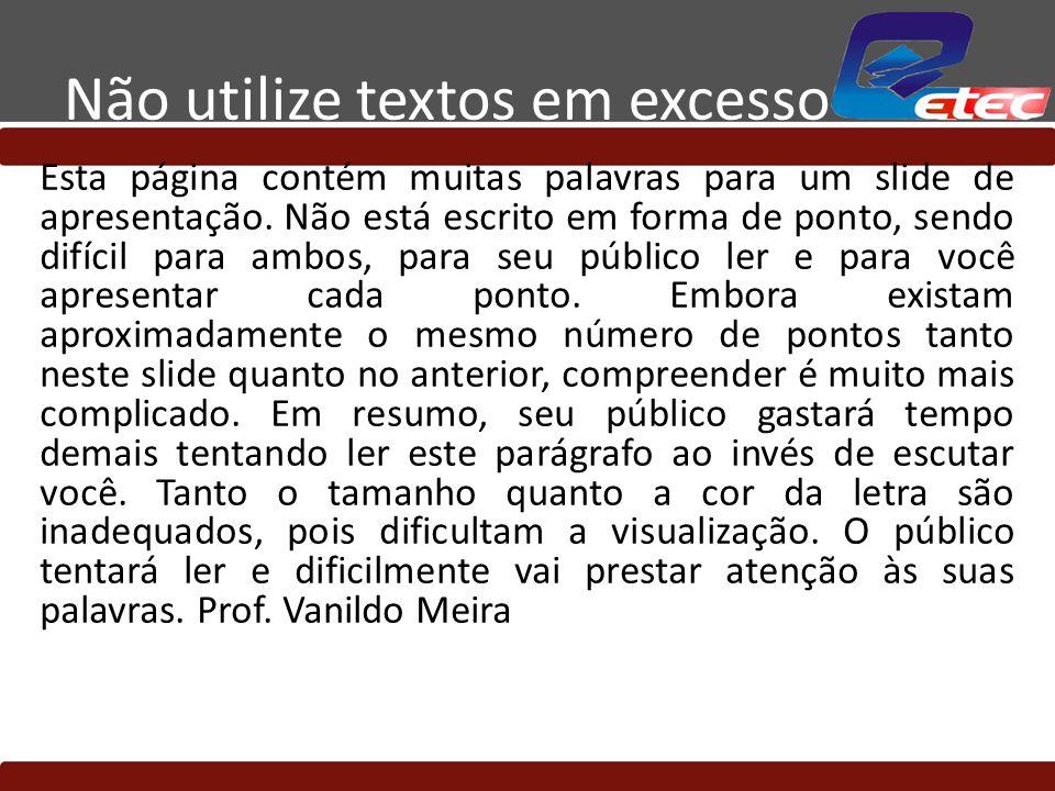 Não utilize textos em excesso Esta página contém muitas palavras para um slide de apresentação. Não está escrito em forma de ponto, sendo difícil para