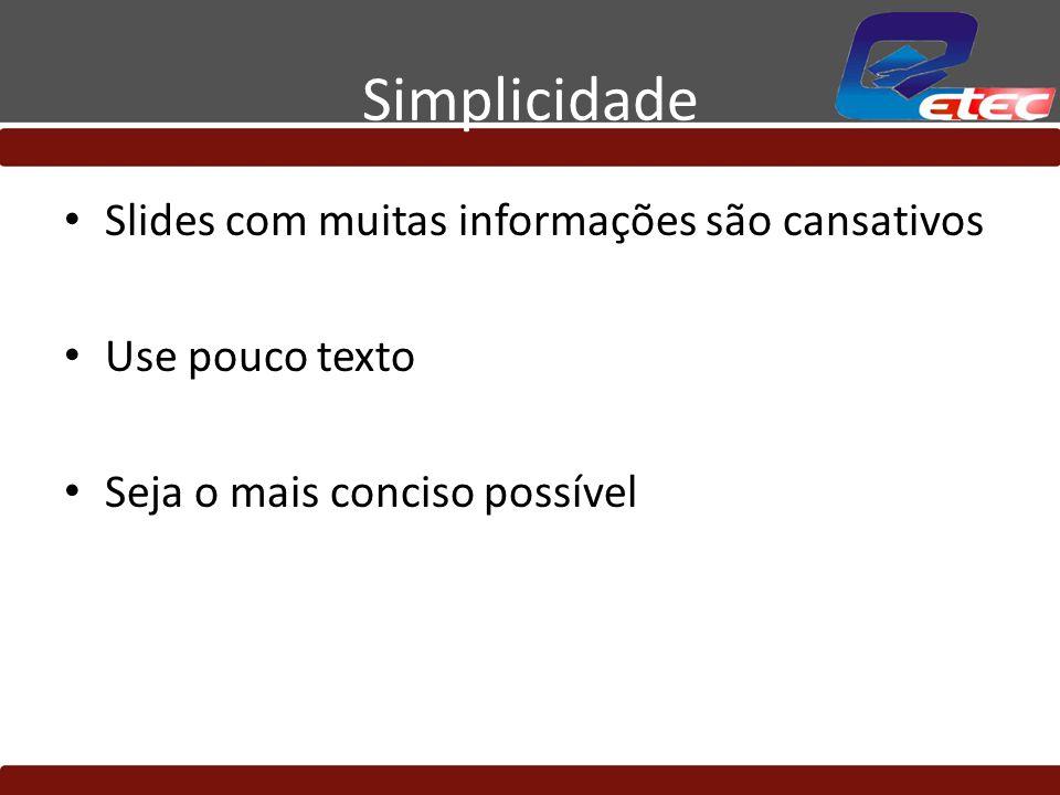 Simplicidade Slides com muitas informações são cansativos Use pouco texto Seja o mais conciso possível