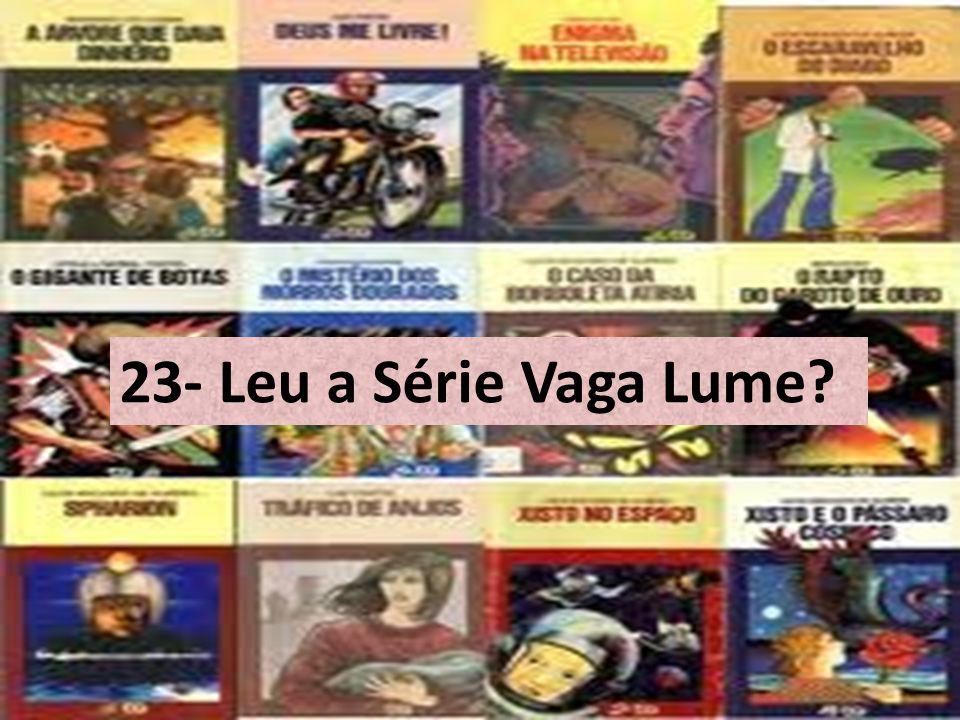 23- Leu a Série Vaga Lume?