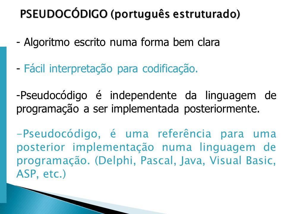 Escola Superior de Tecnologia de Tomar – Departamento de Eng. Informática PSEUDOCÓDIGO (português estruturado) PSEUDOCÓDIGO (português estruturado) -