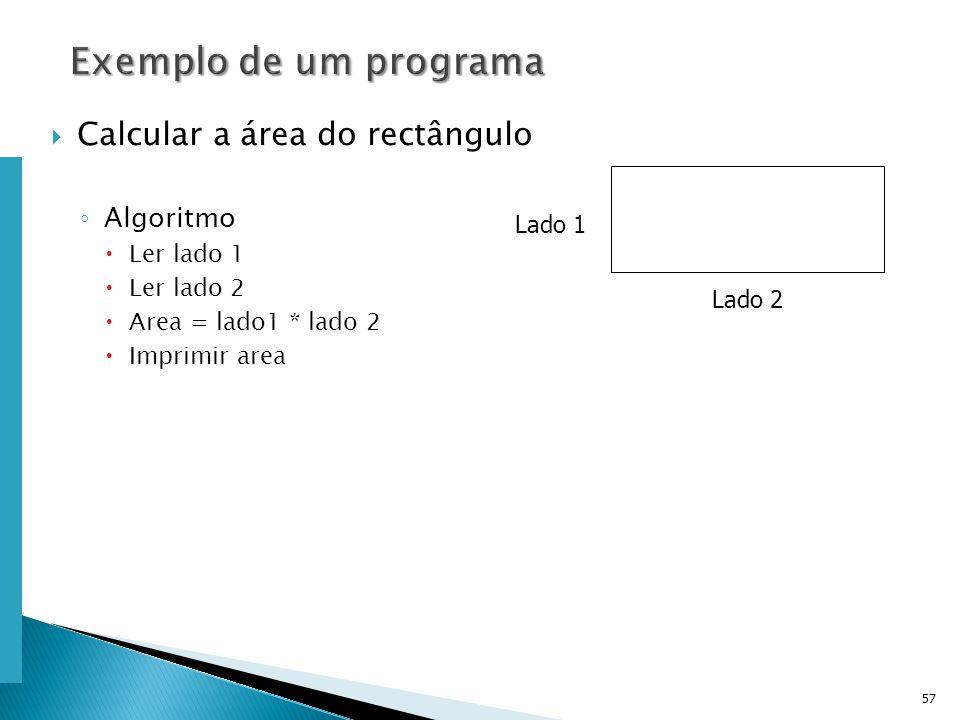 Escola Superior de Tecnologia de Tomar – Departamento de Eng. Informática 57 Calcular a área do rectângulo Algoritmo Ler lado 1 Ler lado 2 Area = lado