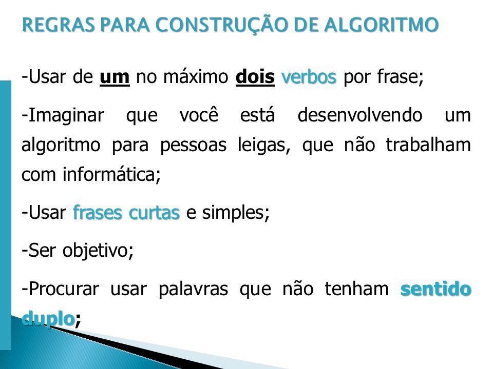 Escola Superior de Tecnologia de Tomar – Departamento de Eng. Informática REGRAS PARA CONSTRUÇÃO DE ALGORITMO verbos -Usar de um no máximo dois verbos