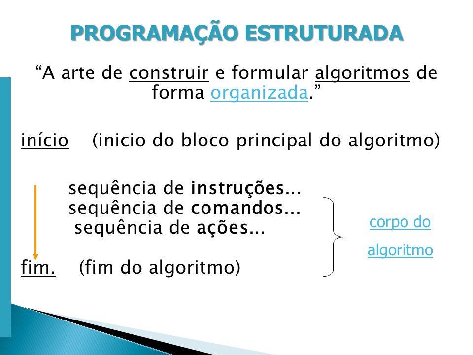 Escola Superior de Tecnologia de Tomar – Departamento de Eng. Informática PROGRAMAÇÃO ESTRUTURADA A arte de construir e formular algoritmos de forma o
