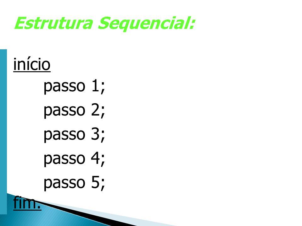Escola Superior de Tecnologia de Tomar – Departamento de Eng. Informática Estrutura Sequencial: início passo 1; passo 2; passo 3; passo 4; passo 5; fi