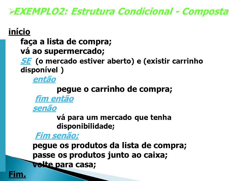 Escola Superior de Tecnologia de Tomar – Departamento de Eng. Informática EXEMPLO2: Estrutura Condicional - Composta início faça a lista de compra; vá