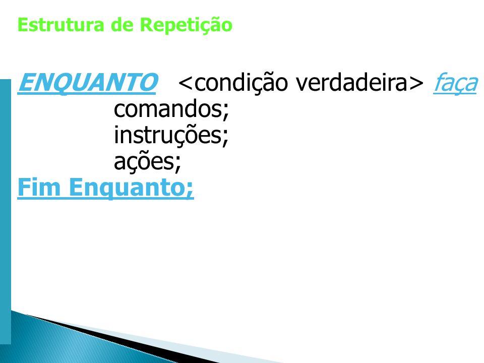 Escola Superior de Tecnologia de Tomar – Departamento de Eng. Informática Estrutura de Repetição ENQUANTO faça comandos; instruções; ações; Fim Enquan