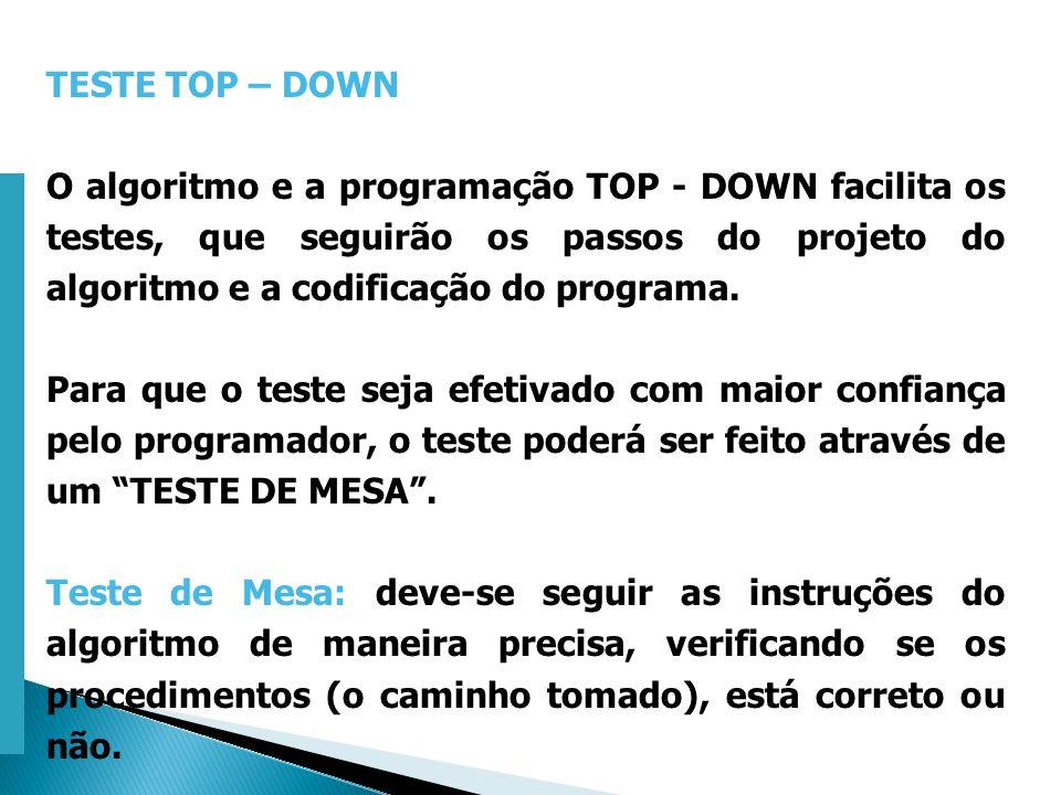 Escola Superior de Tecnologia de Tomar – Departamento de Eng. Informática TESTE TOP – DOWN O algoritmo e a programação TOP - DOWN facilita os testes,
