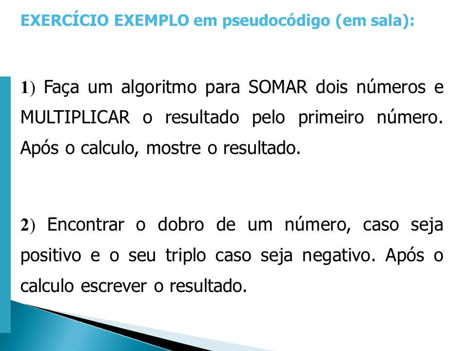 Escola Superior de Tecnologia de Tomar – Departamento de Eng. Informática EXERCÍCIO EXEMPLO em pseudocódigo (em sala): 1) Faça um algoritmo para SOMAR